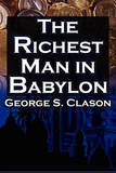 The Richest Man in Babylon: George S. Clason's Bestselling Guide to Financial Success: Saving Money and Putting It to Work for You by George Samuel Clason