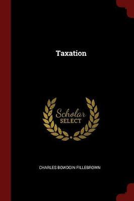 Taxation by Charles Bowdoin Fillebrown