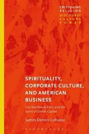 Spirituality, Corporate Culture, and American Business by James Dennis LoRusso