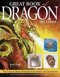 Great Book of Dragon Patterns 2nd Edn by Lora S. Irish