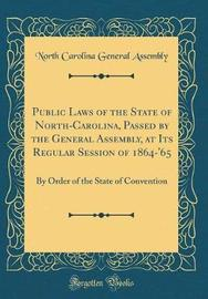 Public Laws of the State of North-Carolina, Passed by the General Assembly, at Its Regular Session of 1864-'65 by North Carolina General Assembly image