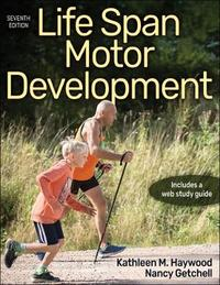 Life Span Motor Development by Kathleen Haywood