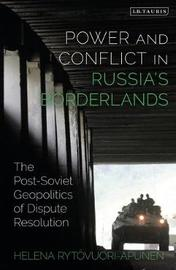 Power and Conflict in Russia's Borderlands by Helena Rytovuori-Apunen