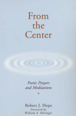 From the Center: Poetic Prayers and Meditations by Robert J. Hope image