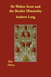Sir Walter Scott and the Border Minstrelsy by Andrew Lang image