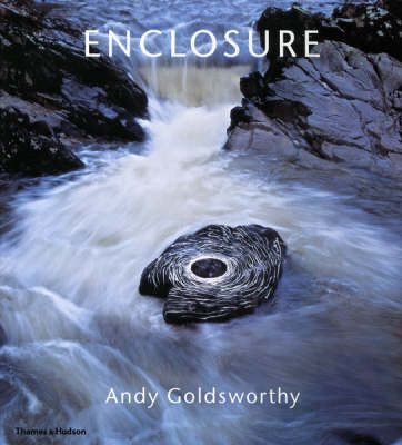 Enclosure: Andy Goldsworthy by Andy Goldsworthy