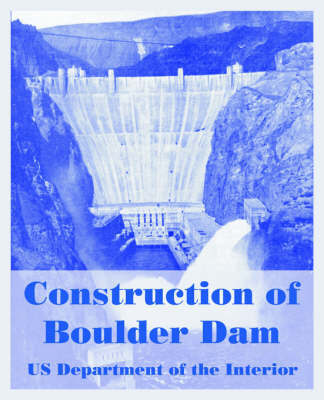 Construction of Boulder Dam by United States Department of the Interior Bureau of Reclamation
