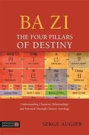 Ba Zi - The Four Pillars of Destiny by Serge Augier