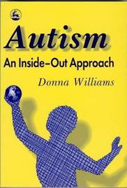 Autism: An Inside-Out Approach by Donna Williams