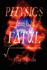 Physics Can Be Fatal by Elissa D Grodin