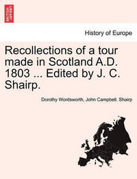 Recollections of a Tour Made in Scotland A.D. 1803 ... Edited by J. C. Shairp. by Dorothy Wordsworth