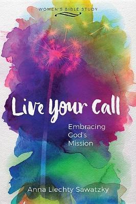 Live Your Call by Anna Liechty Sawatzky image