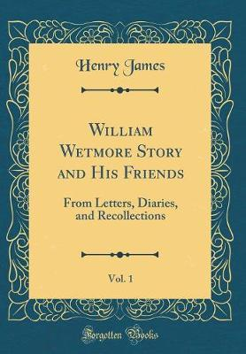 William Wetmore Story and His Friends, Vol. 1 by Henry James image