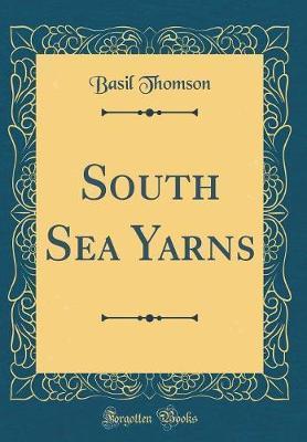 South Sea Yarns (Classic Reprint) by Basil Thomson image