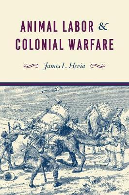 Animal Labor and Colonial Warfare by James L. Hevia
