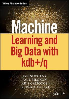 Machine Learning and Big Data with KDB+/Q by Paul A. Bilokon