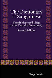 The Dictionary of Sanguinese: Terminology and Lingo in the Vampire Community, Second Edition by Sanguinarius image