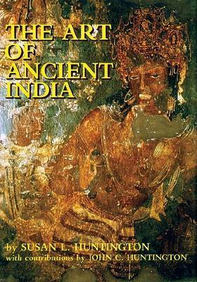 The Art of Ancient India: Buddhist, Hindu, Jain by Susan L. Huntington image