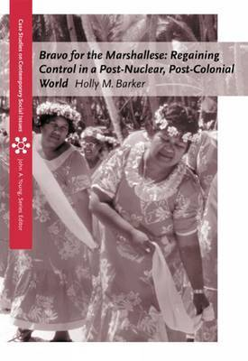 Bravo for the Marshallese: Regaining Control in a Post-nuclear, Post-colonial World by Holly Barker
