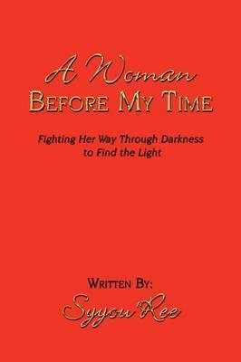 A Woman Before My Time by Syyou'Ree