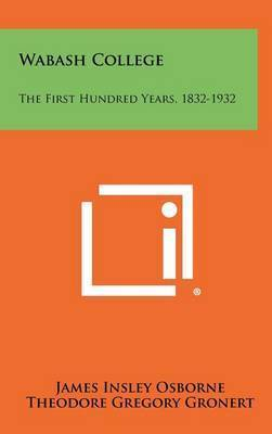Wabash College: The First Hundred Years, 1832-1932 by James Insley Osborne