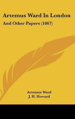 Artemus Ward In London: And Other Papers (1867) by Artemus Ward