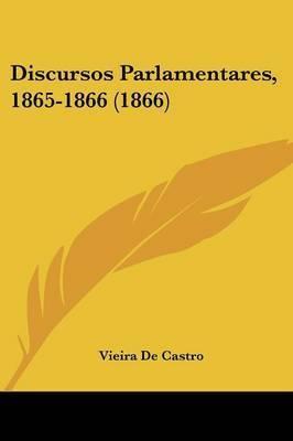 Discursos Parlamentares, 1865-1866 (1866) by Vieira De Castro