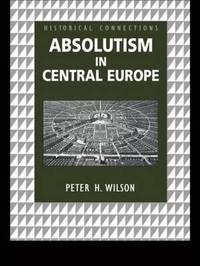 Absolutism in Central Europe by Peter Wilson image