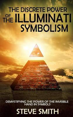 The Discrete Power of the Illuminati Symbolism: Demystifying the Power of the Invisible Hand in Symbols by Steve Smith (University College of Wales, Aberystwyth) image