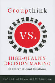 Groupthink Versus High-Quality Decision Making in International Relations by Mark Schafer