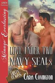 Love Under Two Navy Seals [Lusty, Texas 6] (Siren Publishing Menage Everlasting) by Cara Covington