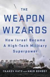 The Weapon Wizards by Yaakov Katz