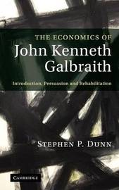 The Economics of John Kenneth Galbraith by Stephen P. Dunn