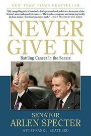 Never Give in by Sen Arlen Specter