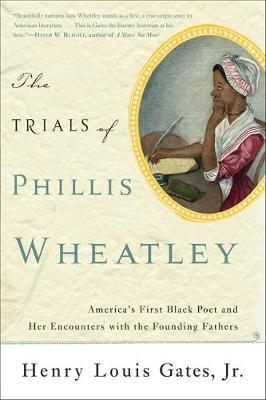 The Trials of Phillis Wheatley by Henry Gates