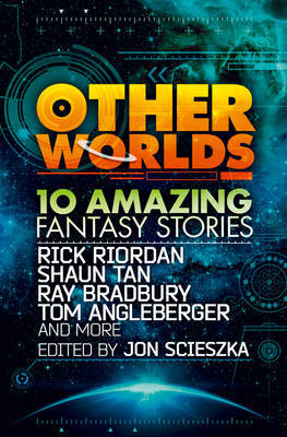 Other Worlds (feat. stories by Rick Riordan, Shaun Tan, Tom Angleberger, Ray Bradbury and more) by Various ~