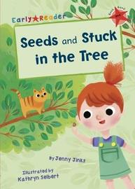 Seeds & Stuck in the Tree (Early Reader) by Jenny Jinks