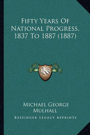 Fifty Years of National Progress, 1837 to 1887 (1887) by Michael George Mulhall