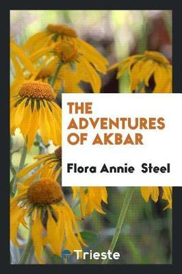 The Adventures of Akbar by Flora Annie Steel image
