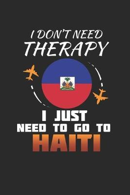 I Don't Need Therapy I Just Need To Go To Haiti by Maximus Designs