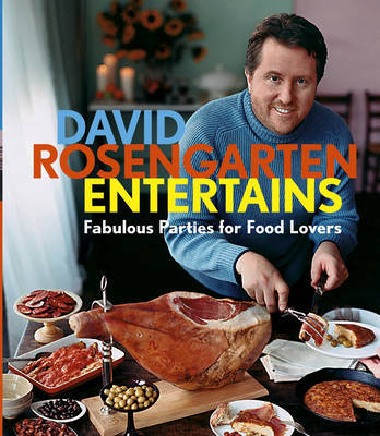 David Rosengarten Entertains: Fabulous Parties for Food Lovers by David Rosengarten image
