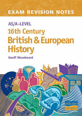 AS/A-level 16th Century British and European History Exam Revision Notes by Geoff Woodward image