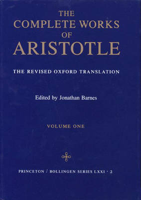 The Complete Works of Aristotle: The Revised Oxford Translation by * Aristotle