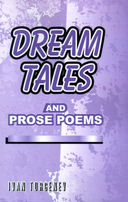 Dream Tales: And Prose Poems by Ivan Sergeevich Turgenev