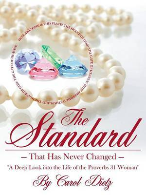 "THE Standard: That Has Never Changed ""A Deep Look into the Life of the Proverbs 31 Woman"" by Carol Dietz image"