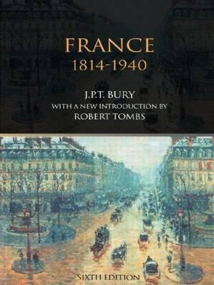France, 1814-1940 by J.P.T. Bury