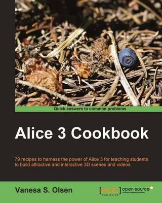 Alice 3 Cookbook by Vanesa S. Olsen