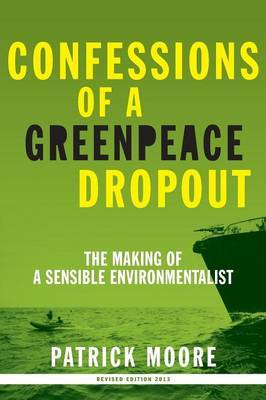 Confessions of a Greenpeace Dropout by Patrick Albert Moore image