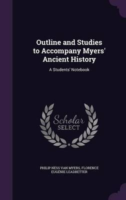 Outline and Studies to Accompany Myers' Ancient History by Philip Ness Van Myers