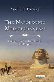 The Napoleonic Mediterranean by Michael Broers